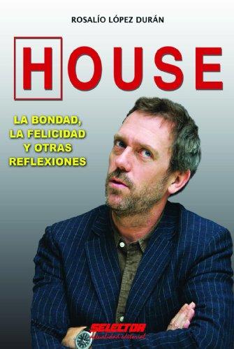 House. La bondad, la felicidad…. por Rosalío López Durán