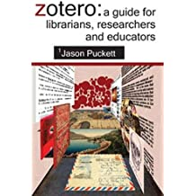 Zotero: A Guide for Librarians, Researchers and Educators