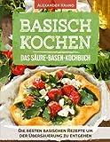 Basisch Kochen – Das Säure-Basen-Kochbuch: Die besten basischen Rezepte um der Übersäuerung zu entgehen (Basische Ernährung Kochbuch, Basisches Kochbuch, Basen Fasten, Basische Ernährung, Übersäuert)