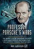 Professor Porsche's Wars: The Secret Life of Legendary Engineer Ferdinand Porsche Who Armed Two Belligerents Through Four Decades by Karl Ludvigsen (2015-02-19)