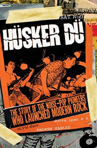 Husker Du: The Story of the Noise-Pop Pioneers Who Launched