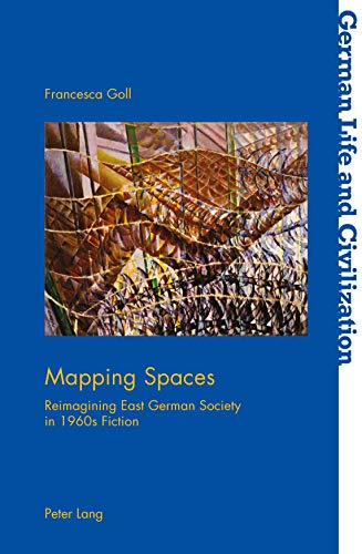 Mapping Spaces: Reimagining East German Society in 1960s Fiction (German Life and Civilization Book 67) (English Edition)