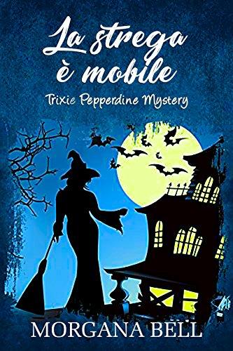 La strega è mobile: Trixie Pepperdine Mystery
