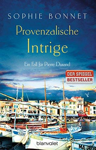 Provenzalische Intrige: Ein Fall für Pierre Durand (Die Pierre Durand Bände, Band 3)