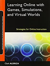 Learning Online with Games, Simulations, and Virtual Worlds: Strategies for Online Instruction by Clark Aldrich (September 22,2009)