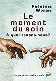 Le moment du soin: À quoi tenons-nous ? (Ethique et philosophie morale) (French Edition)