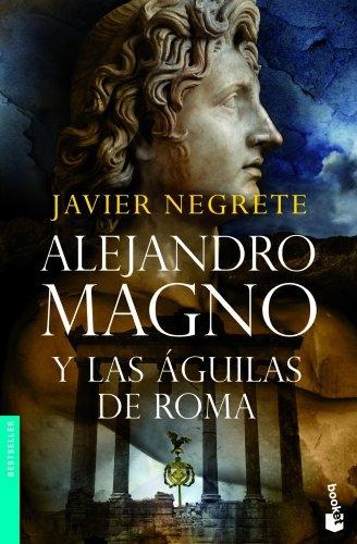 Alejandro Magno y las águilas de Roma por Javier Negrete