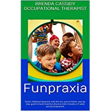 Funpraxia: Tackle childhood dyspraxia with this fun, easy to follow, step-by-step, guide to build essential physical skills. Includes a 4-week activity programme.