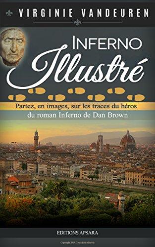 Inferno illustré: Partez, en images, sur les traces du héros du roman Inferno de Dan Brown (auteur du Da Vinci Code) - Le guide illustré non officiel