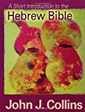 A Short Introduction to the Hebrew Bible Abridged by John J. Collins (2007) Paperback