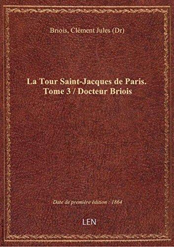 La Tour Saint-Jacques de Paris. Tome 3 / Docteur Briois