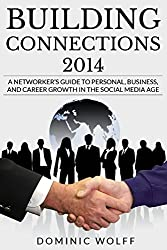 Building Connections 2014: A Networker's Guide To Personal, Business, and Career Growth In The Social Media Age