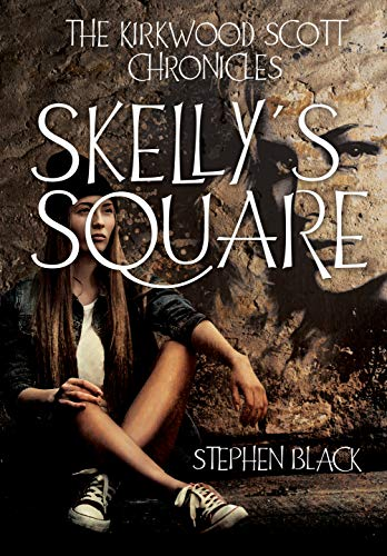 THE KIRKWOOD SCOTT CHRONICLES: Skelly's Square by [Black, Stephen ]