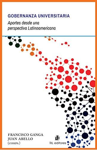 Gobernanza universitaria: aportes desde una perspectiva Latinoamericana por Francisco Ganga