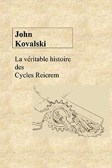 La véritable histoire des cycles Reicrem par [Kovalski, John]