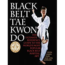 Black Belt Tae Kwon Do: The Ultimate Reference Guide to the World's Most Popular Black Belt Martial Art (English Edition)