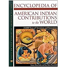 Encyclopedia of American Indian Contributions to the World: 15,000 Years of Inventions and Innovations (Facts on File Library of American History)  (English Edition)
