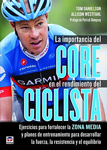 La Importancia Del Core En El Rendimiento Del Ciclista (Deportes) por Allison; Danielson, Tom Westfahl