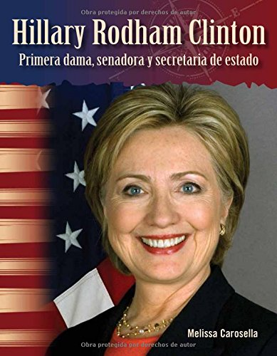 Hillary Rodham Clinton: Primera Dama, Senadora Y Secretaria de Estado (Hillary Rodham Clinton: First Lady, Senator, and Secretary of State) (S (Primary Source Readers Focus on) por Melissa Carosella