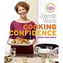 Joanne Weir's Cooking Confidence: Dinner Made Simple by Joanne Weir (2012-11-13)