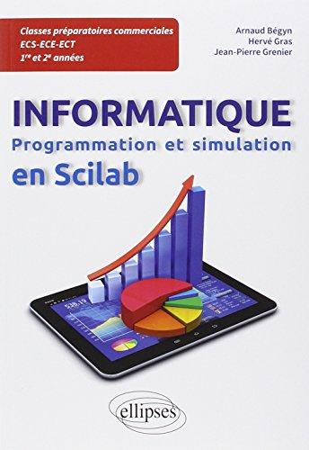 Programmation et simulation en Scilab - Informatique en classes prparatoires ECS/ECE/ECT 1re et 2e annes