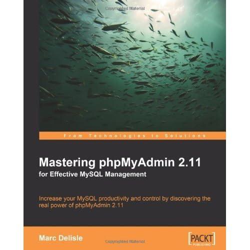 [(Mastering PhpMyAdmin 2.11 for Effective MySQL Management * * )] [Author: Marc Delisle] [Mar-2008]
