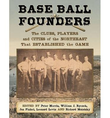 Base Ball Founders: The Clubs, Players and Cities of the Northeast That Established the Game (Paperback) - Common