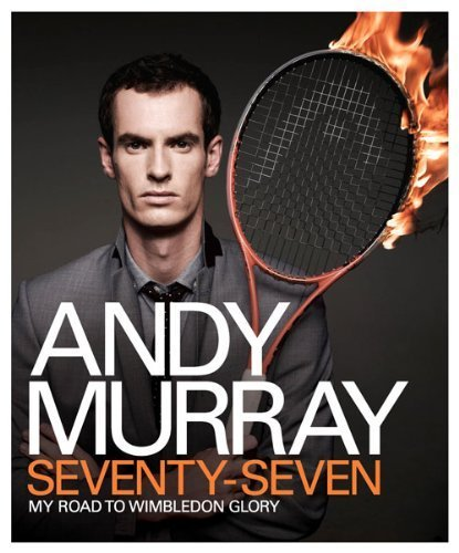 Andy Murray: Seventy-Seven: My Road to Wimbledon Glory by Murray, Andy (2013) Hardcover