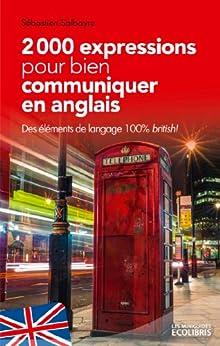 2000 expressions pour bien communiquer en anglais (IX.MIN.GUI.ECOL) par [Salbayre, Sébastien]