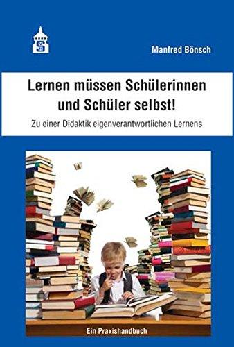 Lernen müssen Schülerinnen und Schüler selbst!: Zu einer Didaktik eigenverantwortlichen Lernens....