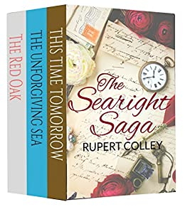 The Searight Saga: This Time Tomorrow, The Unforgiving Sea and The Red Oak by [Colley, Rupert]