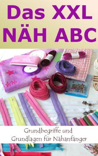 Das NÄH ABC Grundbegriffe und Grundlagen für Nähanfänger inkl. Schnittmuster für Lernübungen