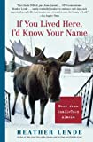 If You Lived Here, I'd Know Your Name Tiny Haines, Alaska, ninety miles north of Juneau, is accessible mainly by water or air-- and only when the weather is good. There's no traffic light and no mail delivery; people can vanish without a trace; and f...