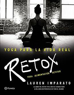 Yoga para la vida real. Retox: Yoga. Alimentación. Actitud