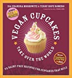 Vegan Cupcakes Take Over the World: 75 Dairy-Free Recipes for Cupcakes that Rule by Isa Chandra Moskowitz, Terry Hope Romero (2006) Paperback