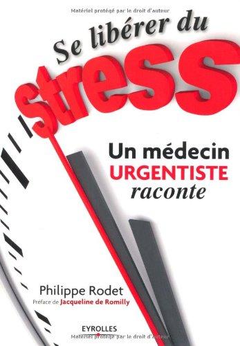 Se libérer du stress : Un médecin urgentiste raconte par Philippe Rodet