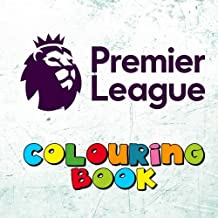Premier League Colouring Book: ALL 20 Premiership team logos to colour for the 2017-2018 season (also includes basic information about each team) - Great kids birthday present or party gift.