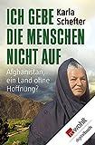 Ich gebe die Menschen nicht auf: Afghanistan, ein Land ohne Hoffnung? bei Amazon kaufen