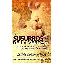 """""""Susurros de la Verdad""""  (Novela romántica; edición 2016): Cuando el amor se cansa de permanecer oculto. Una historia cargada de sensualidad, vértigo y misterio"""