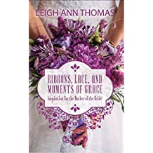 Ribbons, Lace, and Moments of Grace (English Edition)