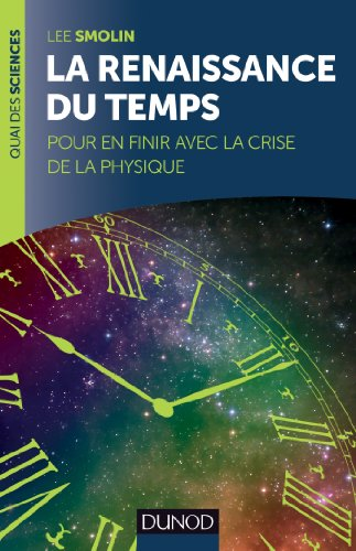 La renaissance du Temps : Pour en finir avec la crise de la physique (Quai des Sciences)