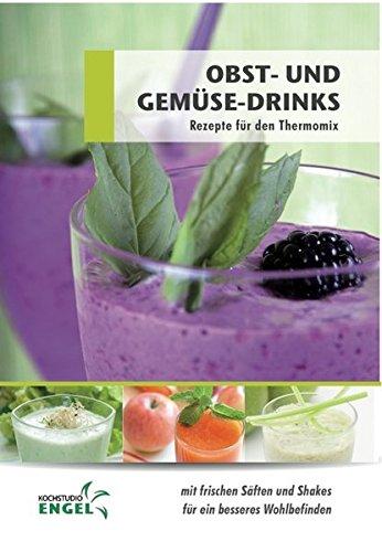 Obst- und Gemüse-Drinks: mit frischen Säften und Shakes für ein besseres Wohlbefiden (Saft-drink-mix)