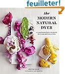 The Modern Natural Dyer: A Comprehens...