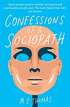 Confessions of a Sociopath: A Life Spent Hiding In Plain Sight by [Thomas, M. E.]
