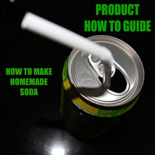 Instructions On Soda How To Make Your Own Soda At Home