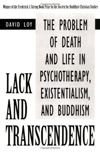 Lack and Transcendence: The Problem of Death and Life in Psychotherapy, Existentialism, and Buddhism by David Loy (2000-11-01)