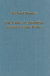 The Limits of Absolutism in ancien r??gime France: Collected Essays (Variorum Collected Studies) by Richard Bonney (1995-06-01)