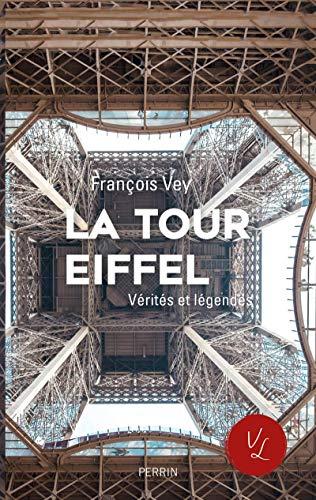 La Tour Eiffel, vérités et légendes par François VEY