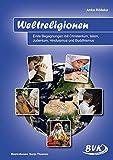 Weltreligionen: Erste Begegnungen mit Christentum, Islam, Judentum, Hinduismus und Buddhismus - Anke Rölleke