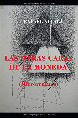 LAS OTRAS CARAS DE LA MONEDA: (Microrrelatos) por Rafael Alcalá